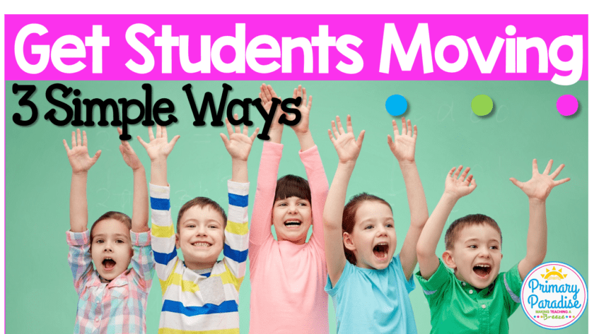 3 Simple Ways To Get Your Students Moving
